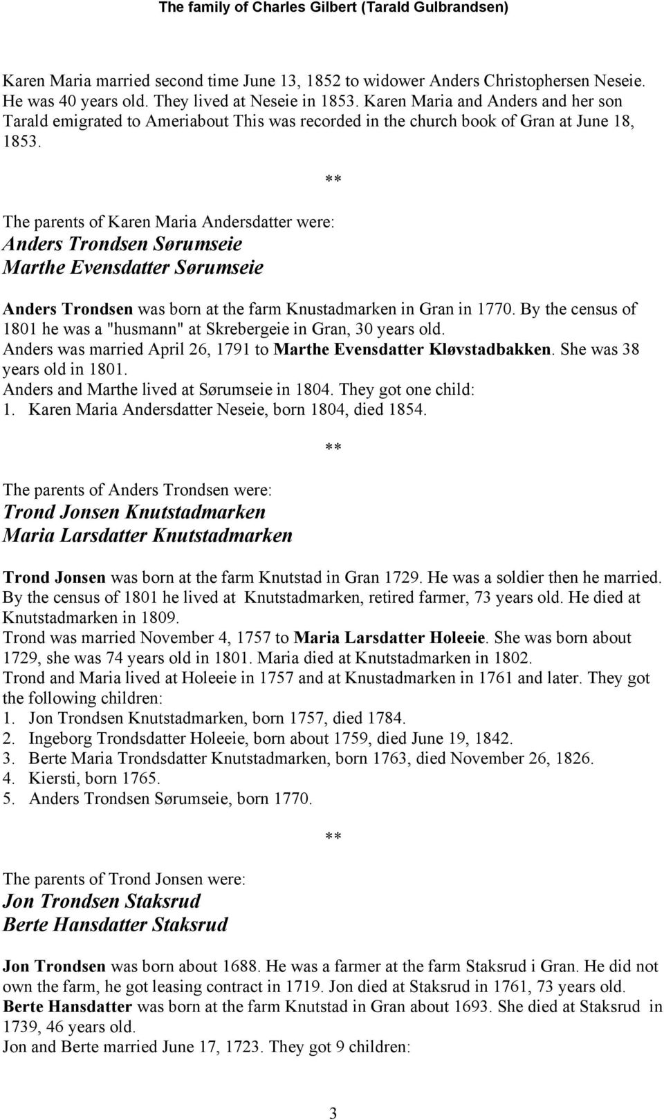 The parents of Karen Maria Andersdatter were: Anders Trondsen Sørumseie Marthe Evensdatter Sørumseie Anders Trondsen was born at the farm Knustadmarken in Gran in 1770.