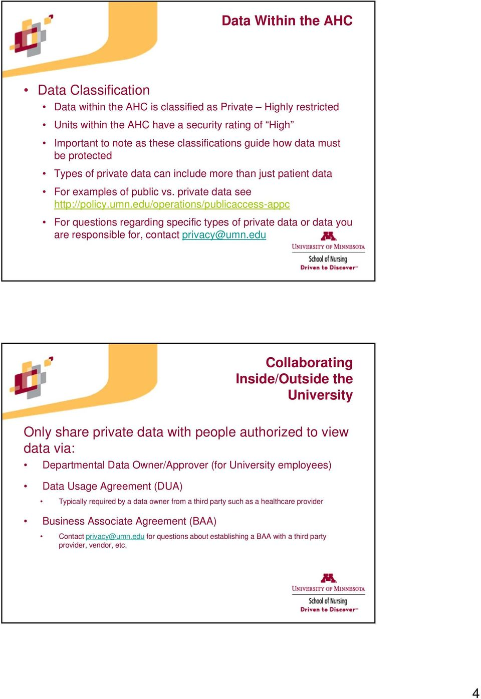 edu/operations/publicaccess-appc For questions regarding specific types of private data or data you are responsible for, contact privacy@umn.