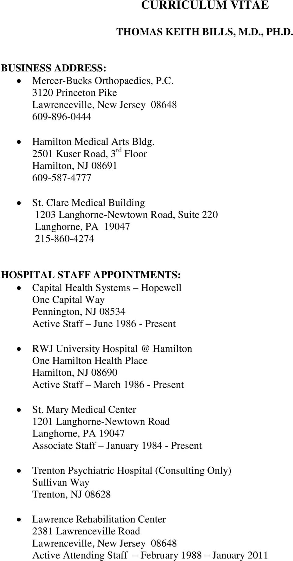 Clare Medical Building 1203 Langhorne-Newtown Road, Suite 220 Langhorne, PA 19047 215-860-4274 HOSPITAL STAFF APPOINTMENTS: Capital Health Systems Hopewell One Capital Way Pennington, NJ 08534 Active