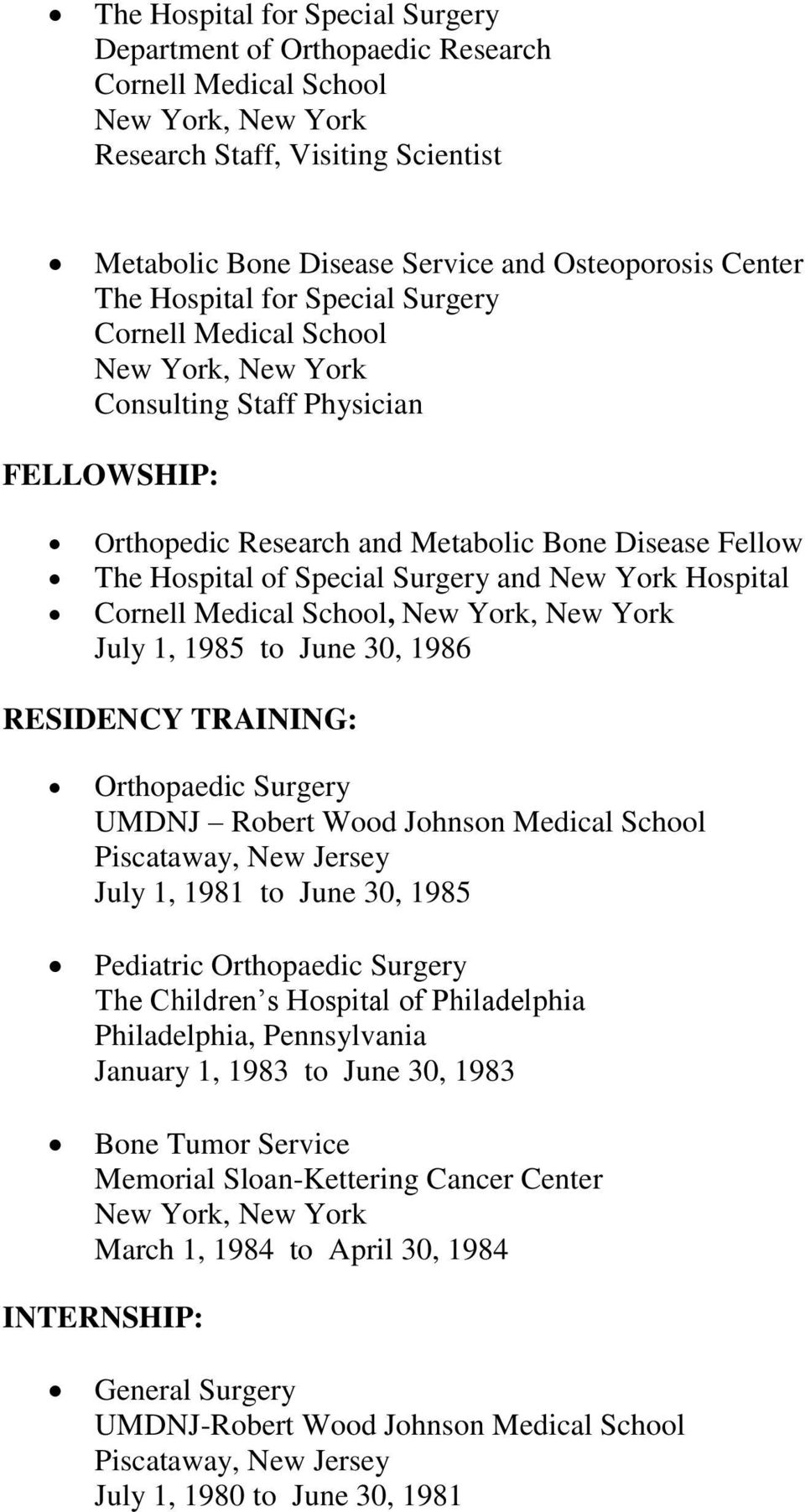 and New York Hospital Cornell Medical School, New York, New York July 1, 1985 to June 30, 1986 RESIDENCY TRAINING: Orthopaedic Surgery UMDNJ Robert Wood Johnson Medical School Piscataway, New Jersey