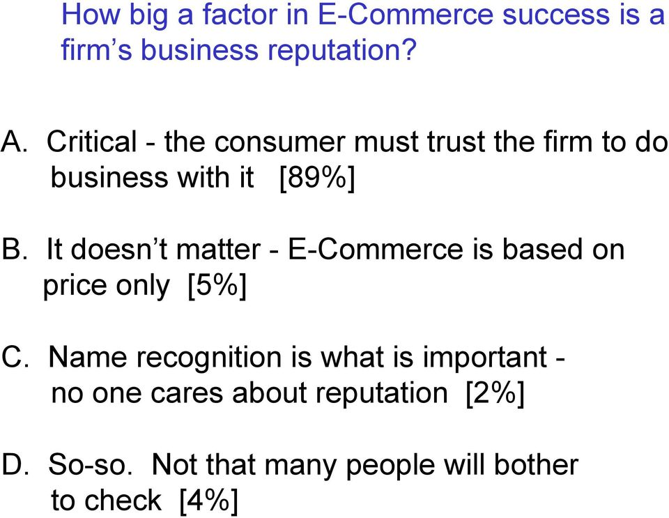 It doesn t matter - E-Commerce is based on price only [5%] C.