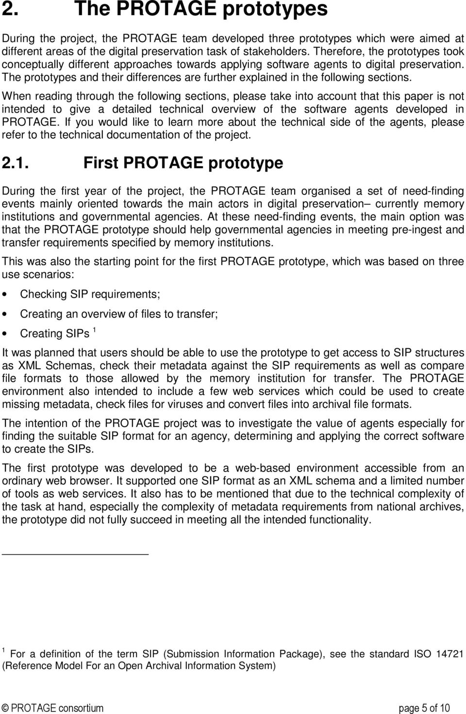 The prototypes and their differences are further explained in the following sections.