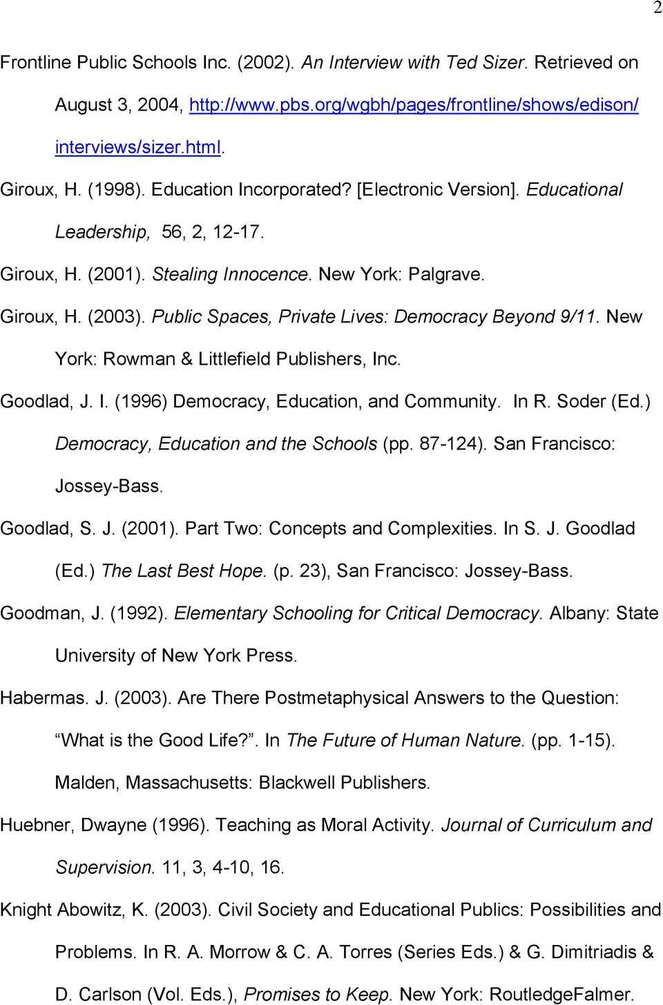 Public Spaces, Private Lives: Democracy Beyond 9/11. New York: Rowman & Littlefield Publishers, Inc. Goodlad, J. I. (1996) Democracy, Education, and Community. In R. Soder (Ed.