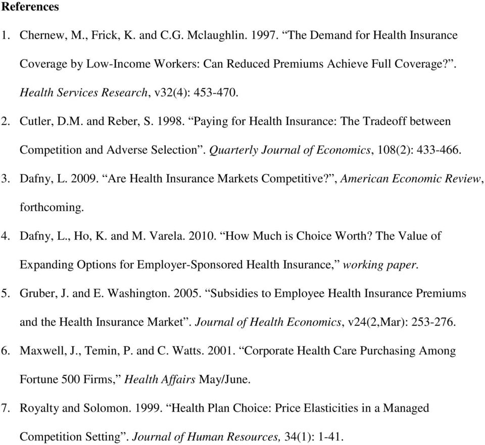 Quarterly Journal of Economics, 108(2): 433-466. 3. Dafny, L. 2009. Are Health Insurance Markets Competitive?, American Economic Review, forthcoming. 4. Dafny, L., Ho, K. and M. Varela. 2010.