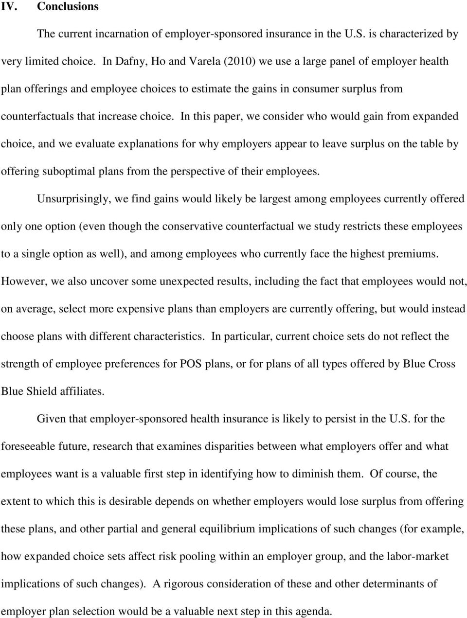 In this paper, we consider who would gain from expanded choice, and we evaluate explanations for why employers appear to leave surplus on the table by offering suboptimal plans from the perspective