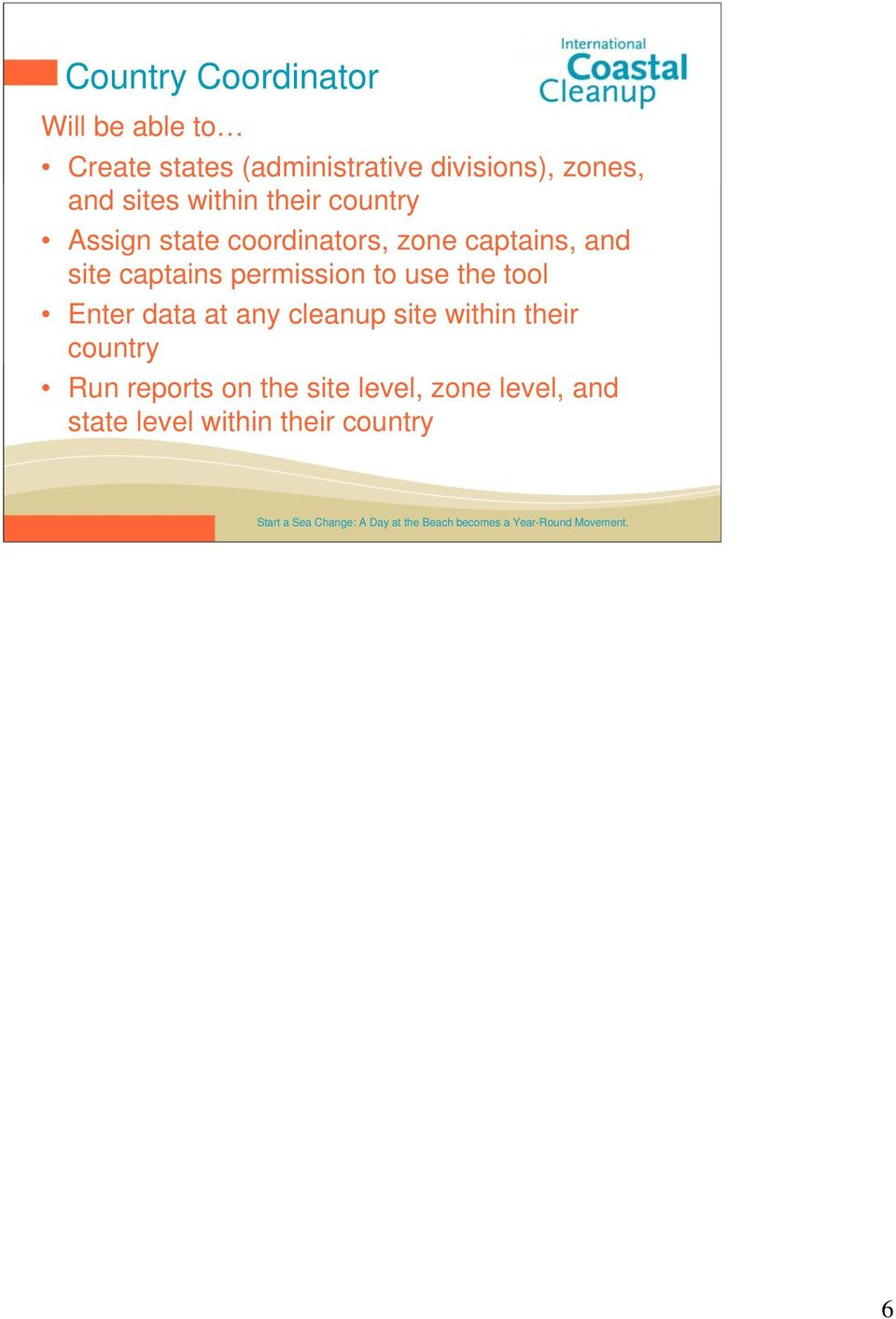 Enter data at any cleanup site within their country Run reports on the site level, zone level, and