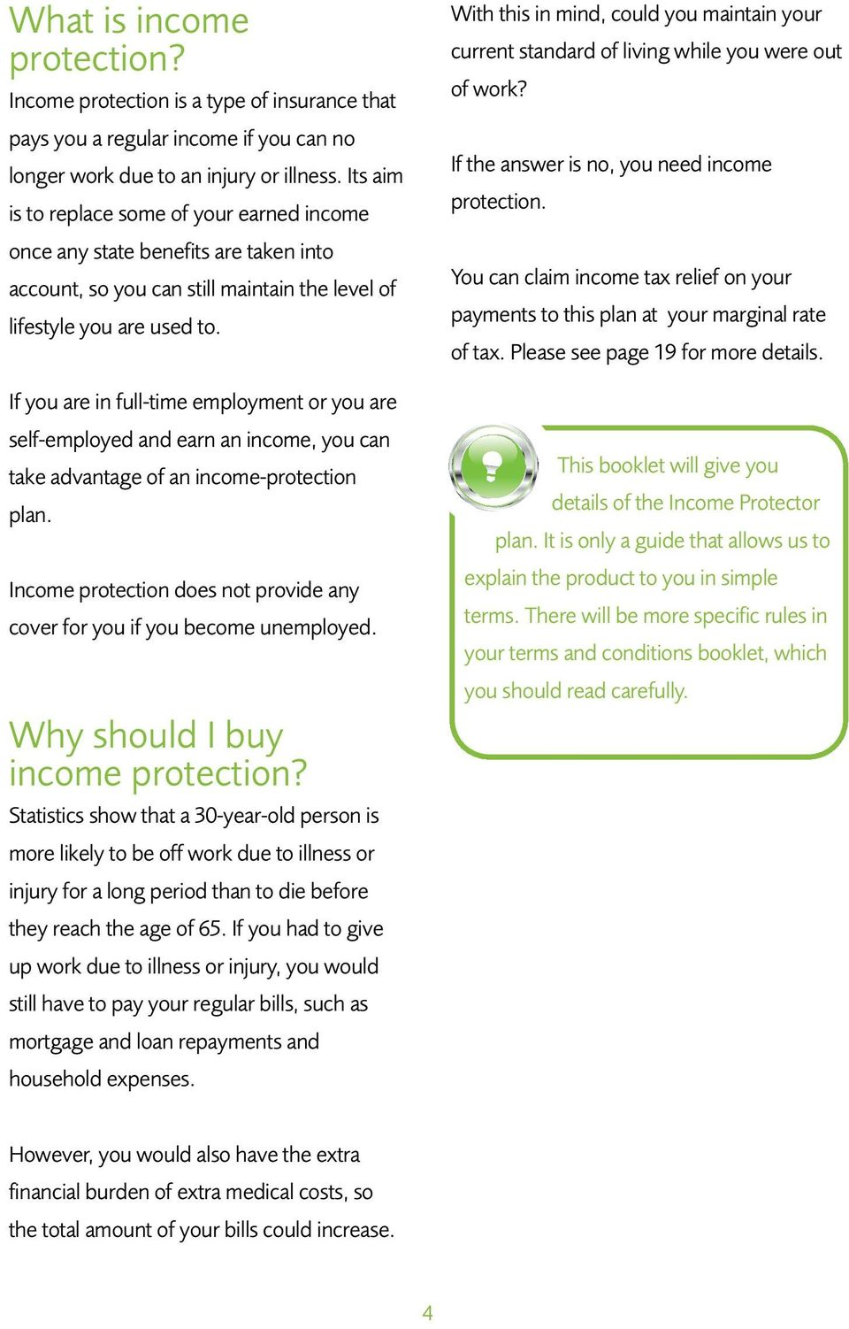 If you are in full-time employment or you are self-employed and earn an income, you can take advantage of an income-protection plan.