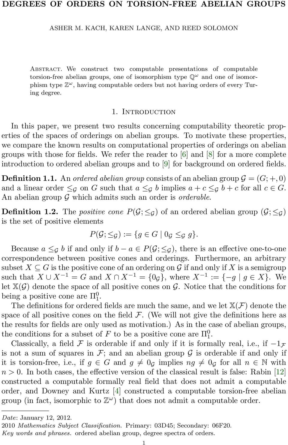 every Turing degree. 1. Introduction In this paper, we present two results concerning computability theoretic properties of the spaces of orderings on abelian groups.
