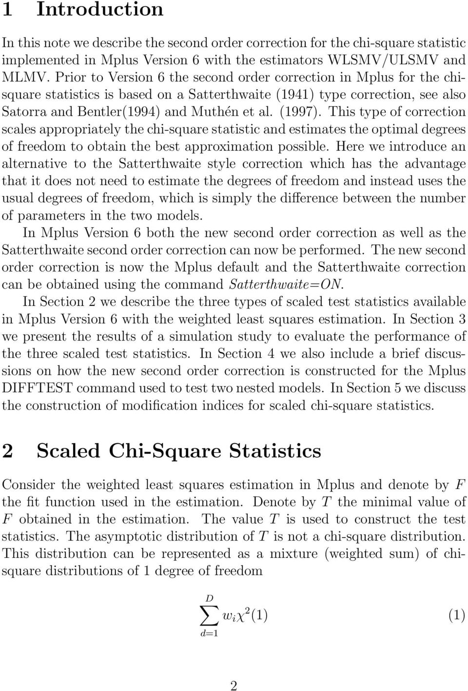 This type of correction scales appropriately the chi-square statistic and estimates the optimal degrees of freedom to obtain the best approximation possible.