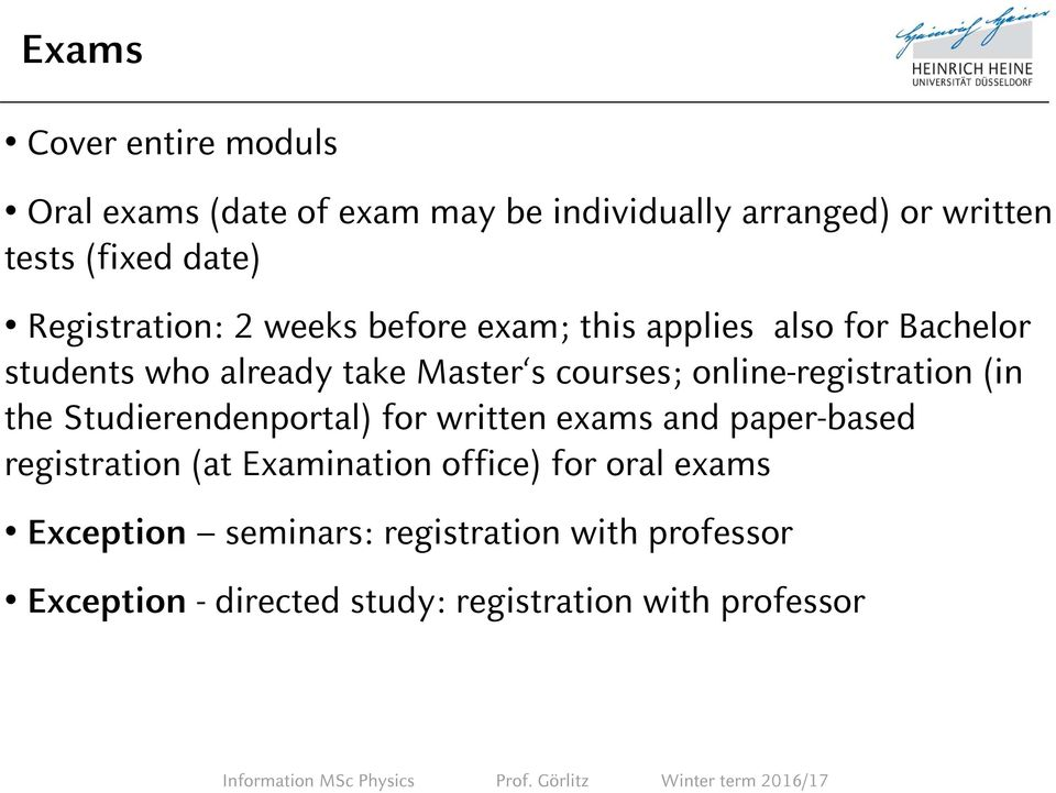 online-registration (in the Studierendenportal) for written exams and paper-based registration (at Examination