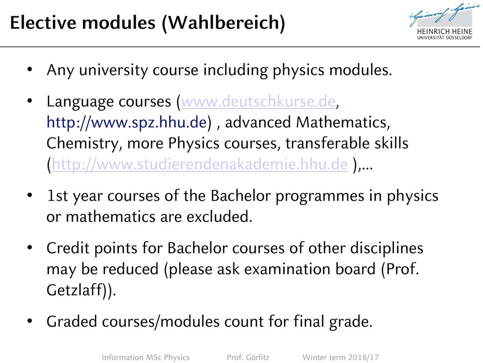 studierendenakademie.hhu.de ), 1st year courses of the Bachelor programmes in physics or mathematics are excluded.