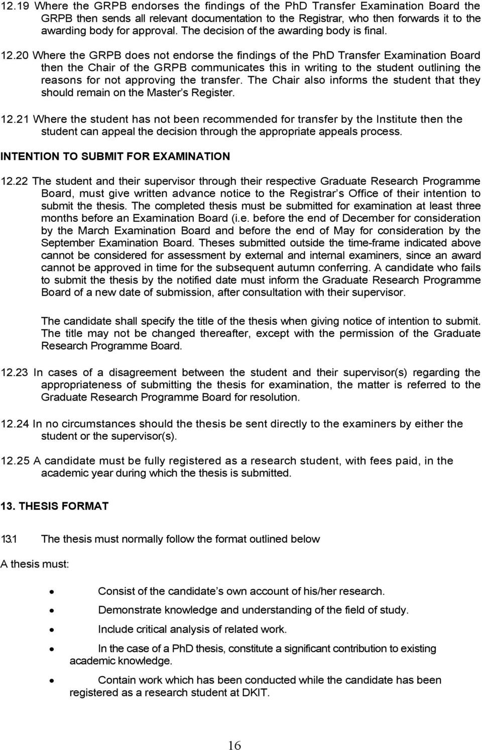 20 Where the GRPB does not endorse the findings of the PhD Transfer Examination Board then the Chair of the GRPB communicates this in writing to the student outlining the reasons for not approving
