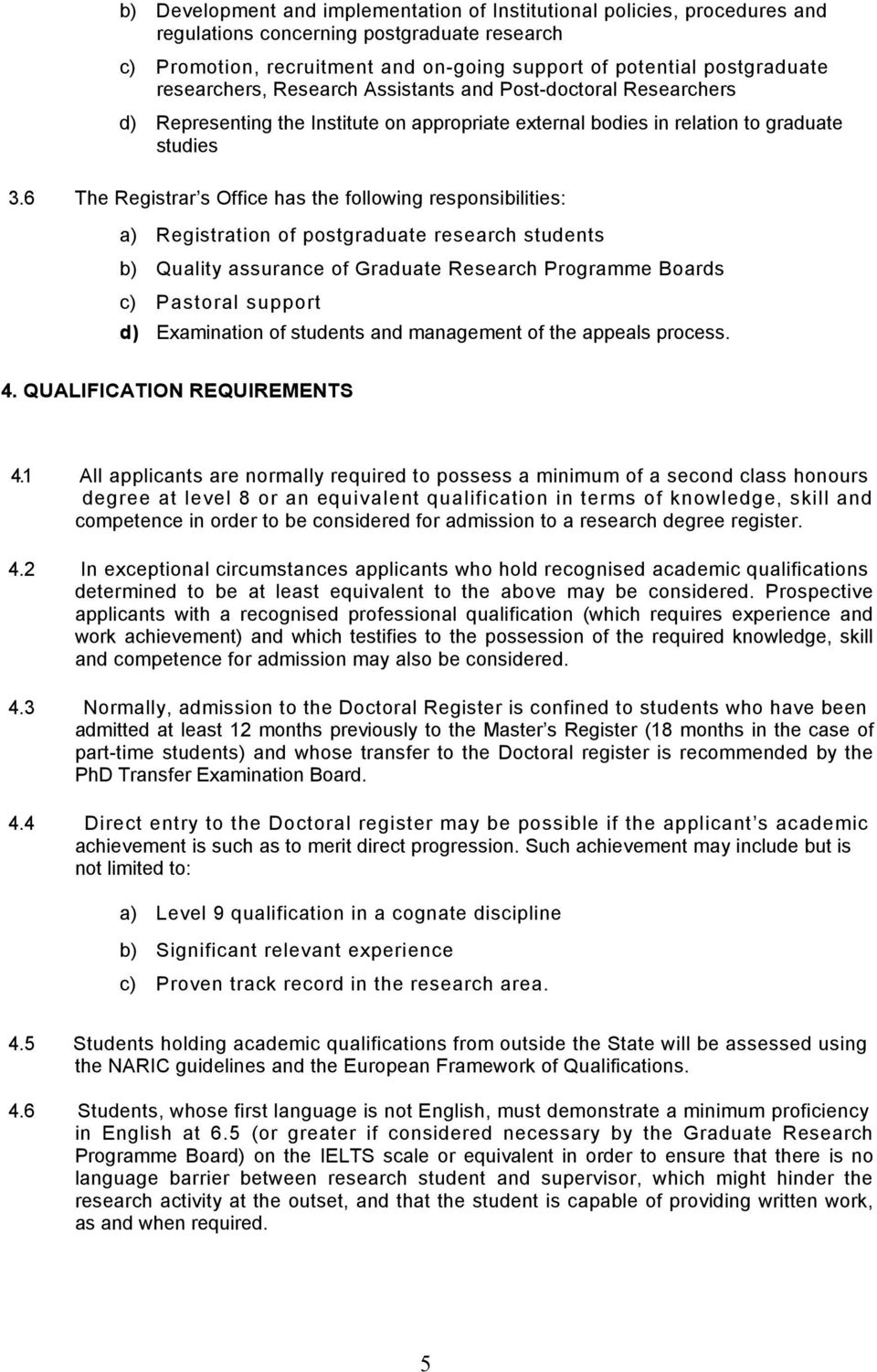 6 The Registrar s Office has the following responsibilities: a) Registration of postgraduate research students b) Quality assurance of Graduate Research Programme Boards c) Pastoral support d)