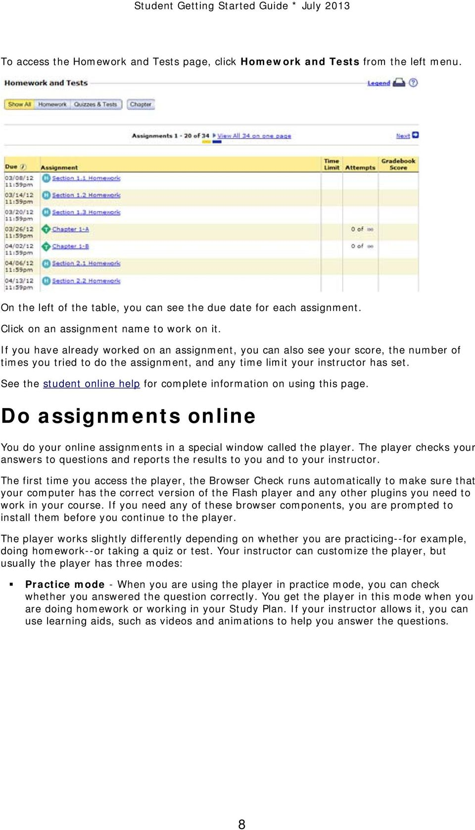See the student online help for complete information on using this page. Do assignments online You do your online assignments in a special window called the player.