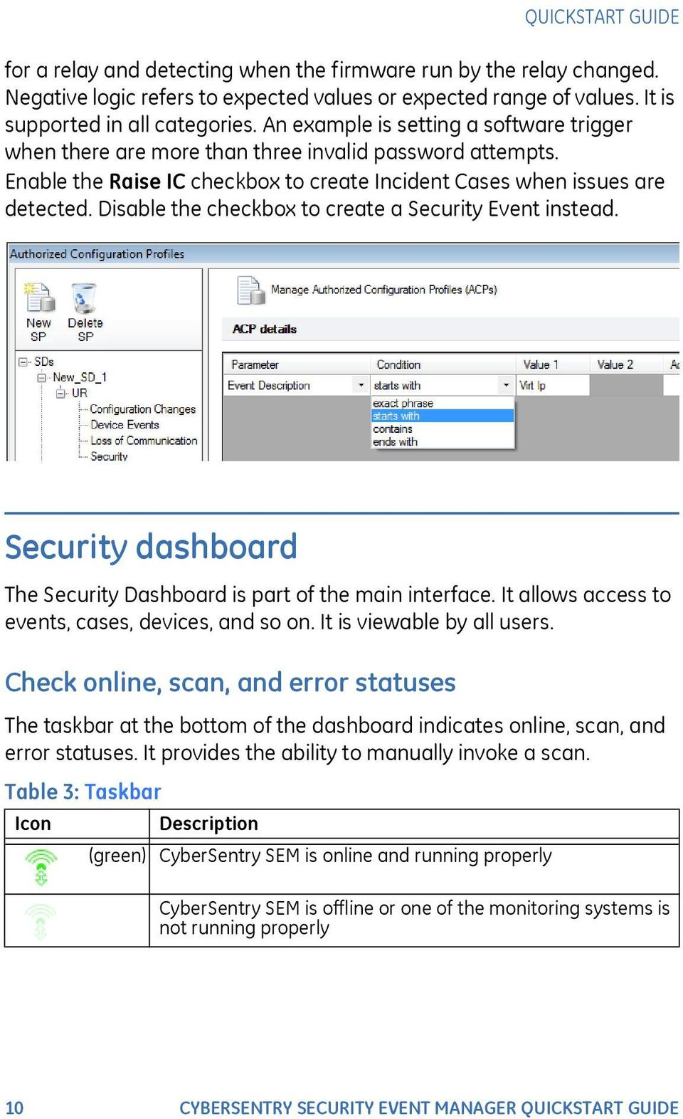 Disable the checkbox to create a Security Event instead. Security dashboard The Security Dashboard is part of the main interface. It allows access to events, cases, devices, and so on.