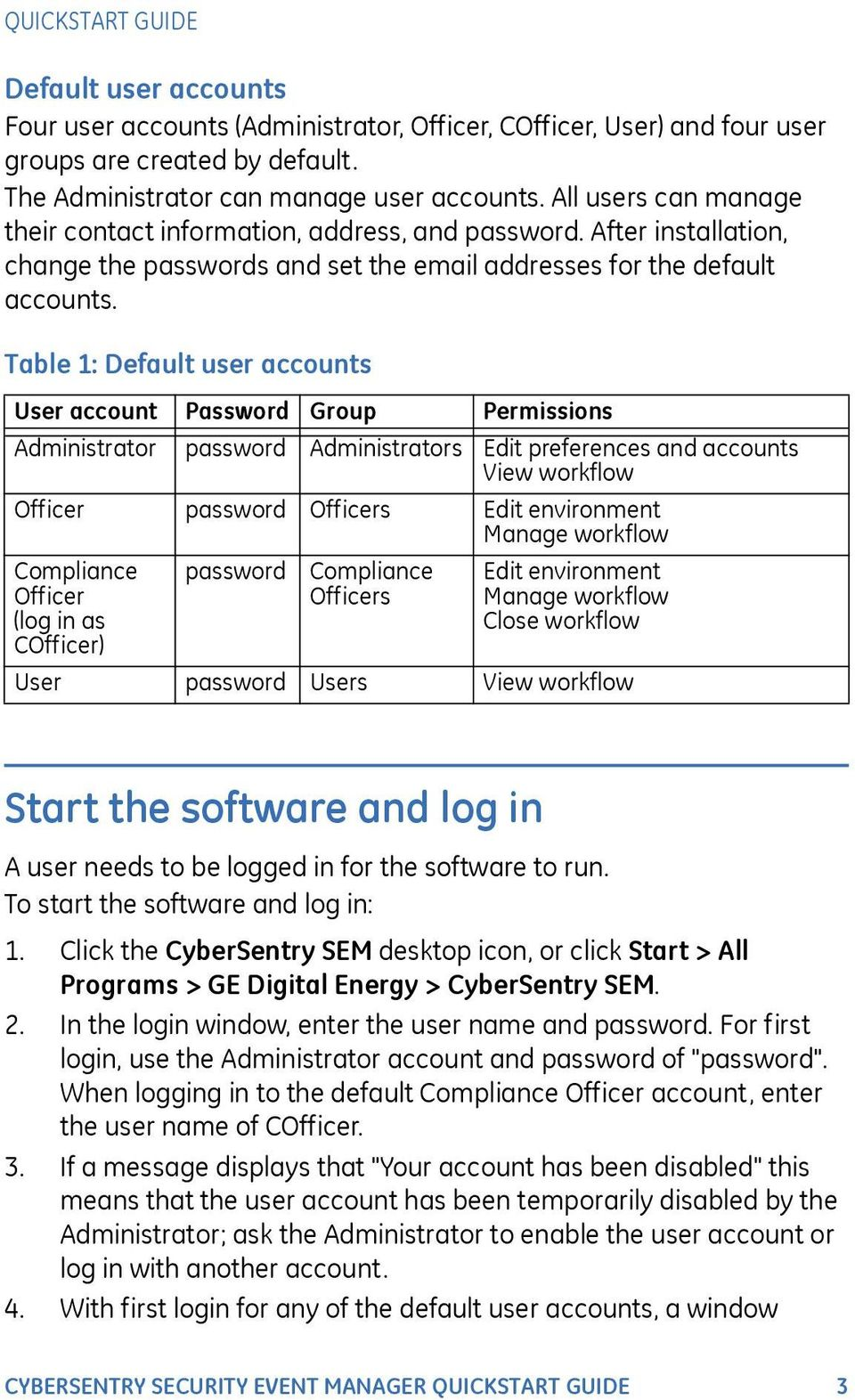 Table 1: Default user accounts User account Password Group Permissions Administrator password Administrators Edit preferences and accounts View workflow Officer password Officers Edit environment