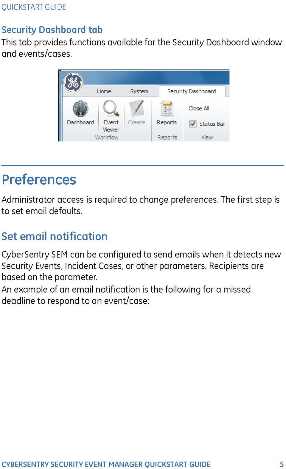 Set email notification CyberSentry SEM can be configured to send emails when it detects new Security Events, Incident Cases, or other