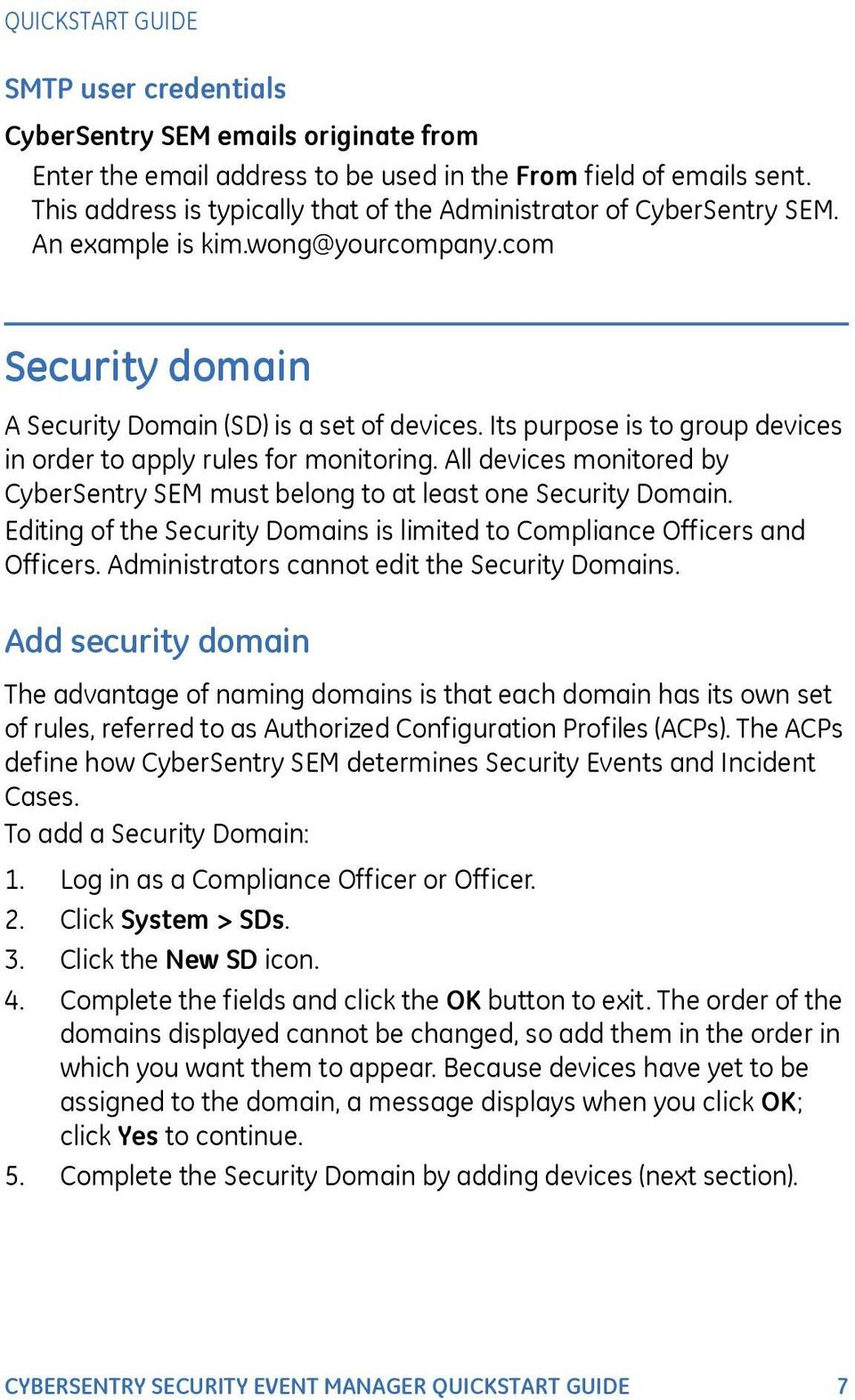 All devices monitored by CyberSentry SEM must belong to at least one Security Domain. Editing of the Security Domains is limited to Compliance Officers and Officers.