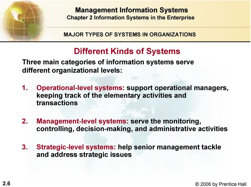 Operational-level systems: support operational managers, keeping track of the elementary activities and transactions 2.