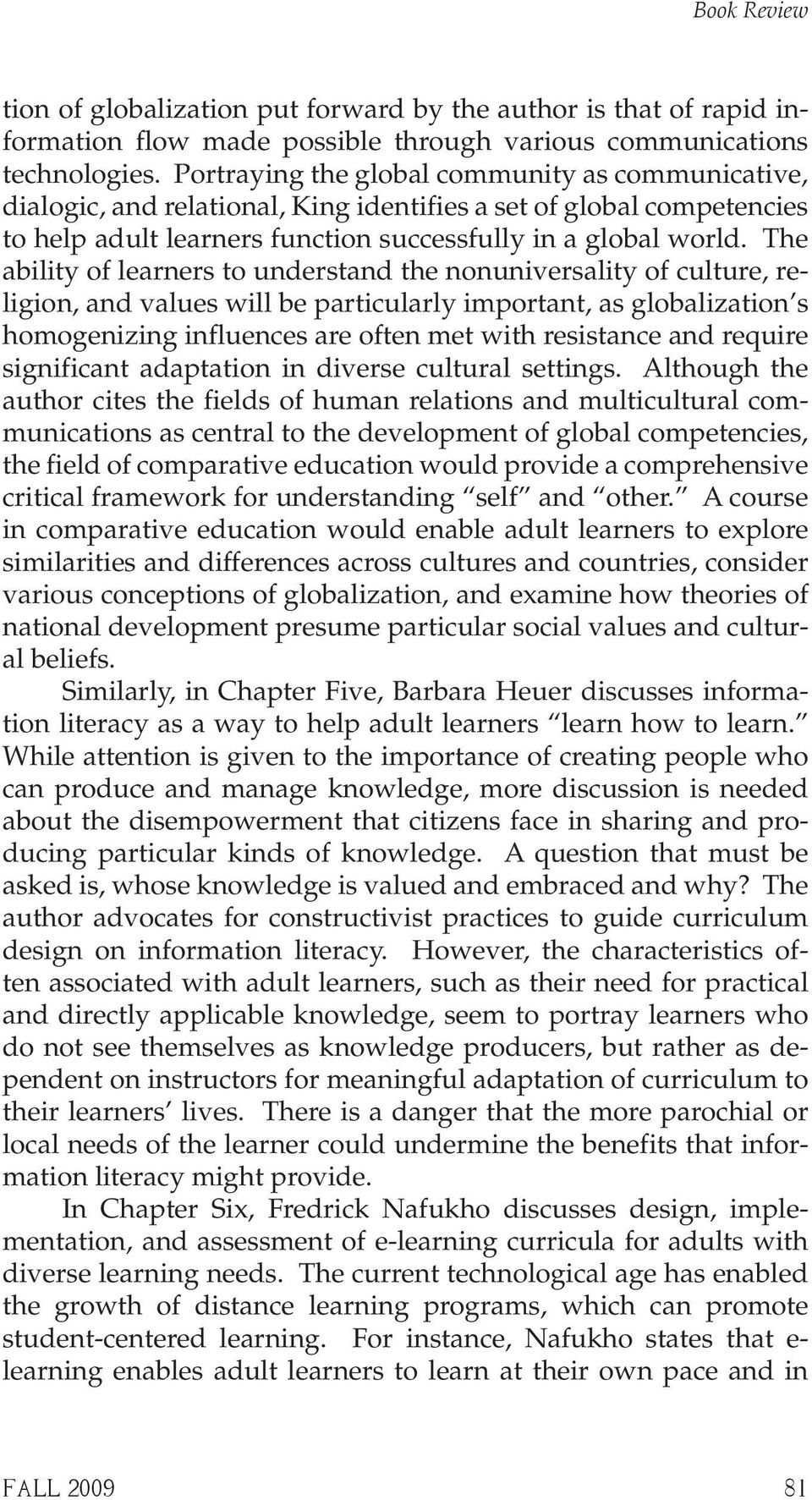 The ability of learners to understand the nonuniversality of culture, religion, and values will be particularly important, as globalization s homogenizing influences are often met with resistance and