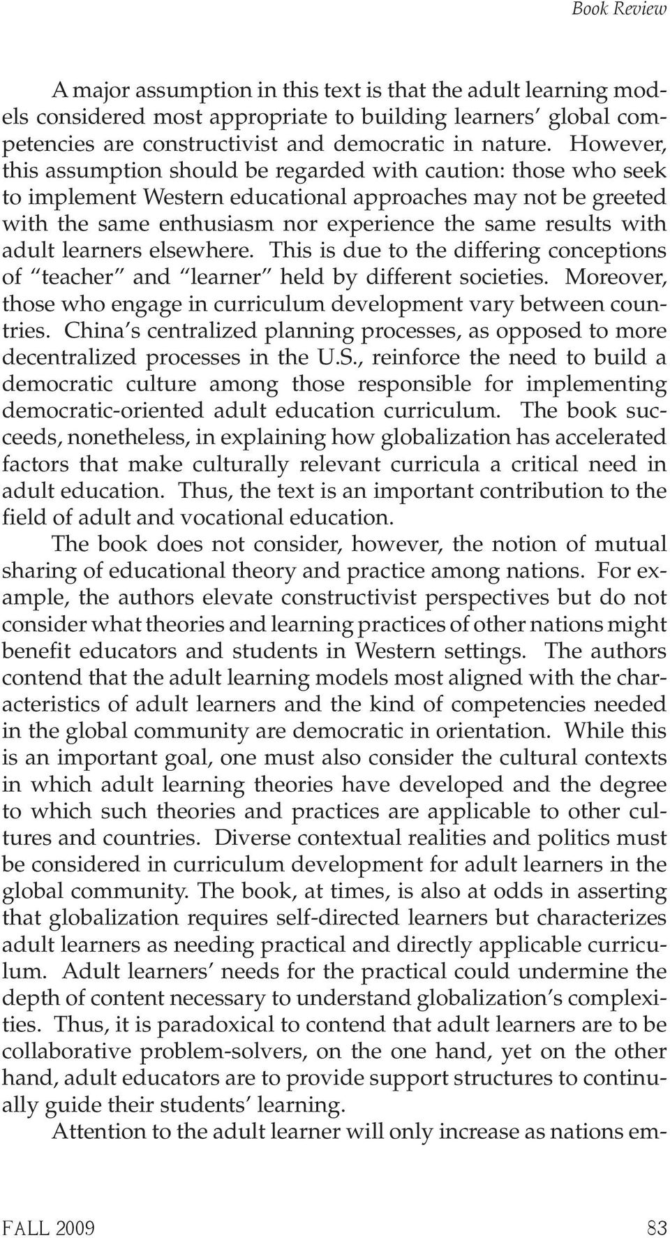 adult learners elsewhere. This is due to the differing conceptions of teacher and learner held by different societies. Moreover, those who engage in curriculum development vary between countries.