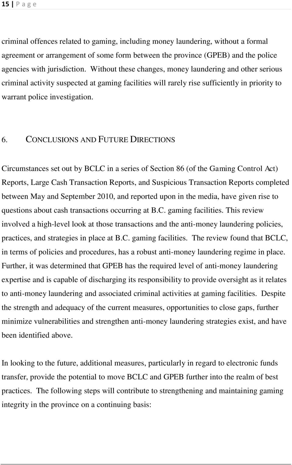 CONCLUSIONS AND FUTURE DIRECTIONS Circumstances set out by BCLC in a series of Section 86 (of the Gaming Control Act) Reports, Large Cash Transaction Reports, and Suspicious Transaction Reports
