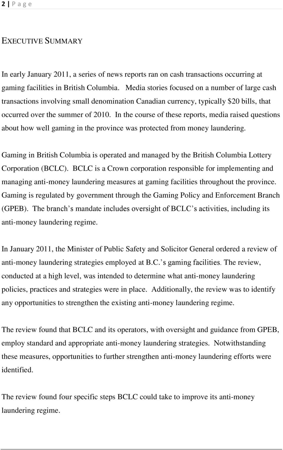 In the course of these reports, media raised questions about how well gaming in the province was protected from money laundering.