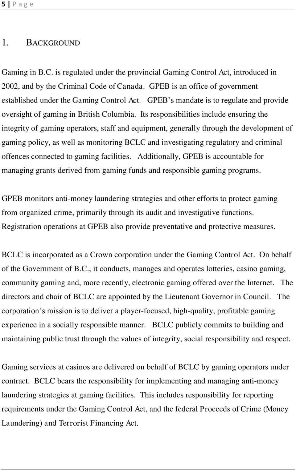 Its responsibilities include ensuring the integrity of gaming operators, staff and equipment, generally through the development of gaming policy, as well as monitoring BCLC and investigating