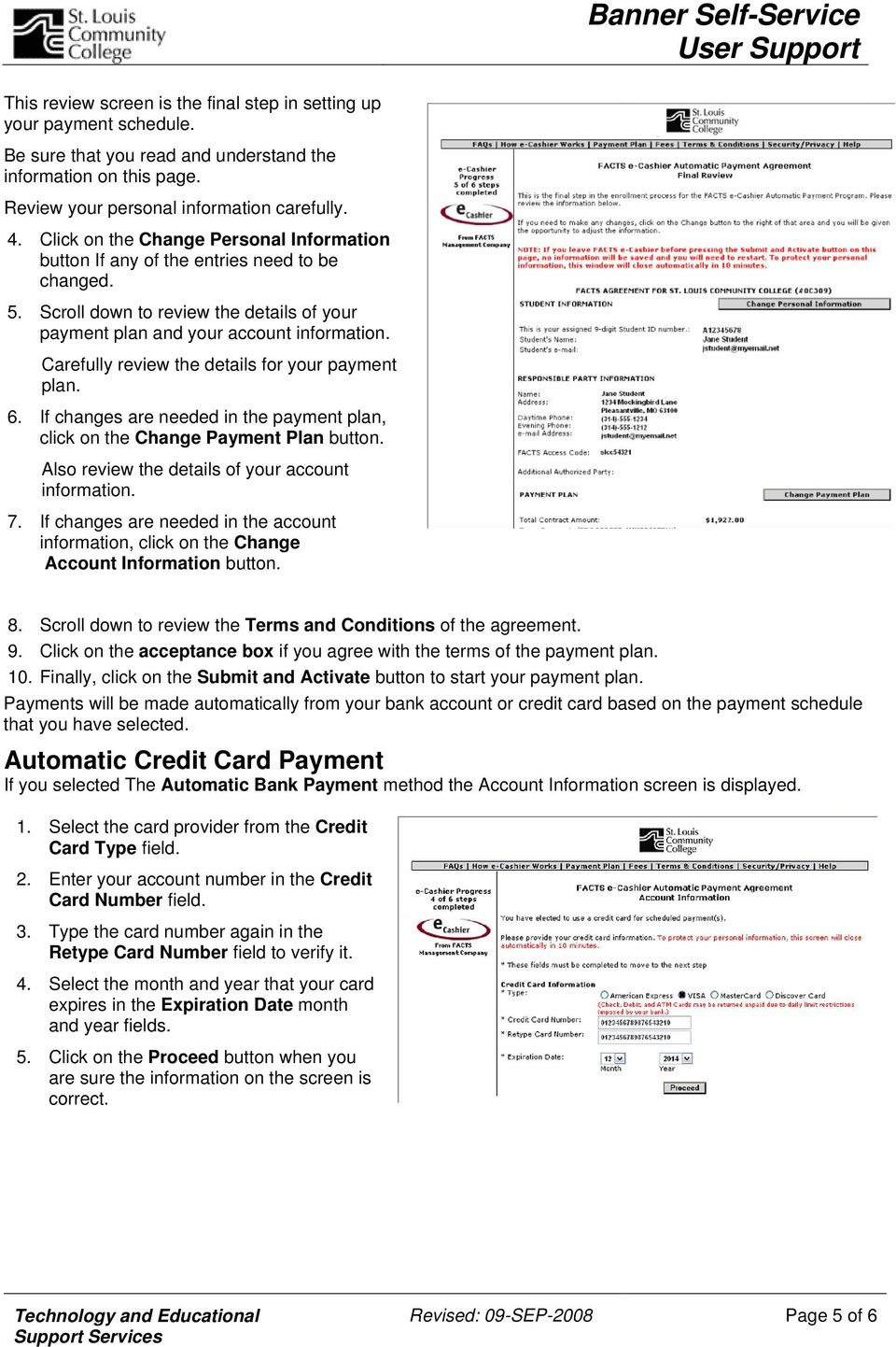 Carefully review the details for your payment plan. 6. If changes are needed in the payment plan, click on the Change Payment Plan button. Also review the details of your account information. 7.