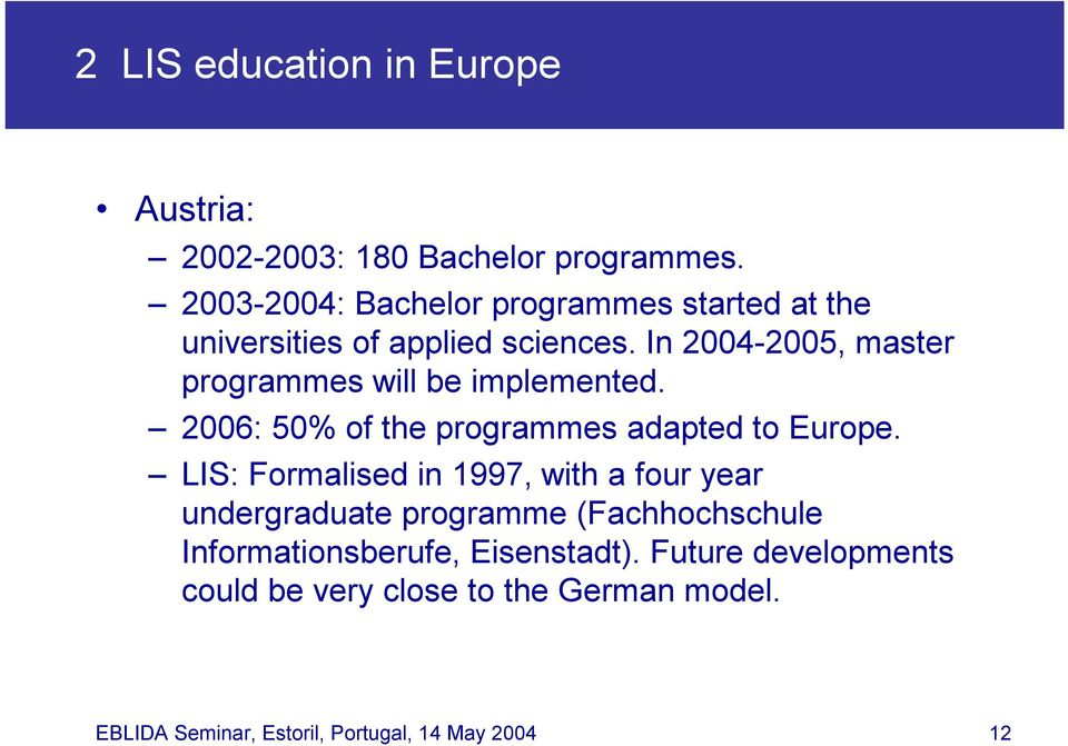 In 2004-2005, master programmes will be implemented. 2006: 50% of the programmes adapted to Europe.