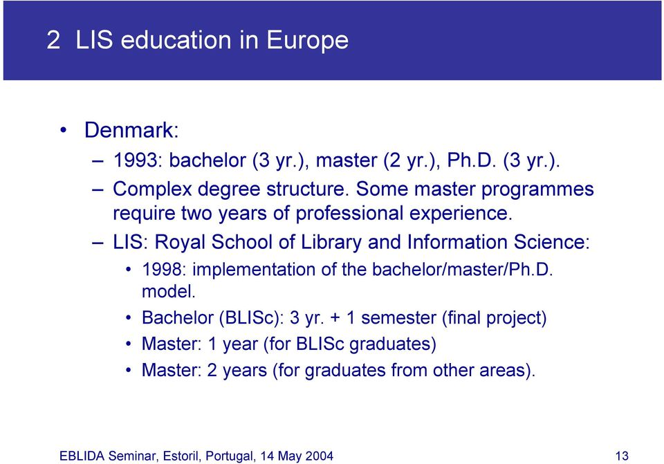 LIS: Royal School of Library and Information Science: 1998: implementation of the bachelor/master/ph.d. model.
