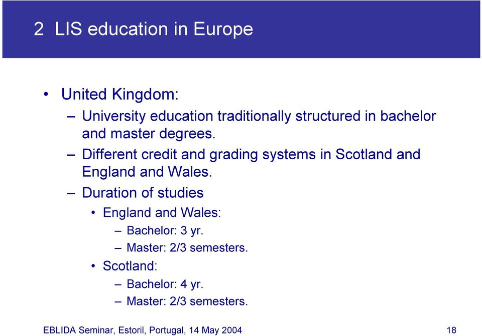 Duration of studies England and Wales: Bachelor: 3 yr. Master: 2/3 semesters.