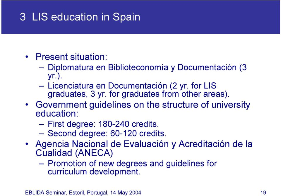 Government guidelines on the structure of university education: First degree: 180-240 credits. Second degree: 60-120 credits.