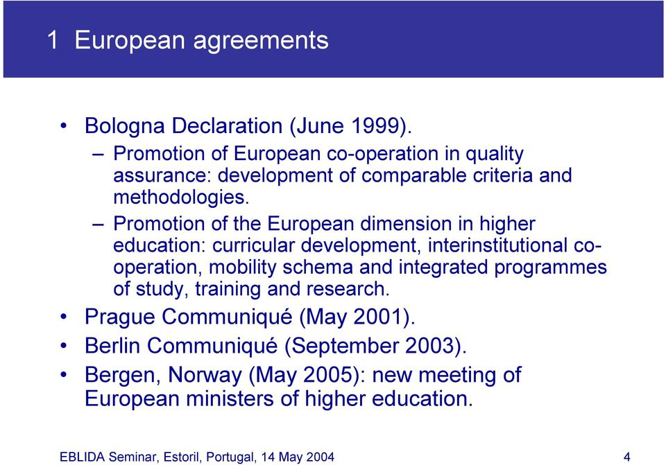Promotion of the European dimension in higher education: curricular development, interinstitutional cooperation, mobility schema and