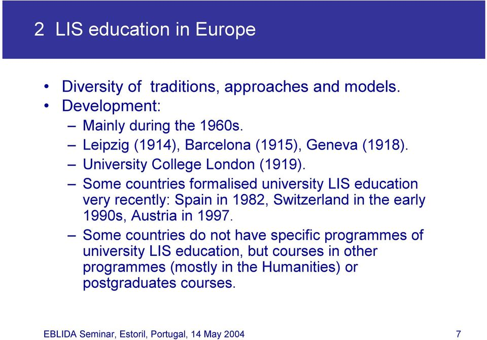 Some countries formalised university LIS education very recently: Spain in 1982, Switzerland in the early 1990s, Austria in