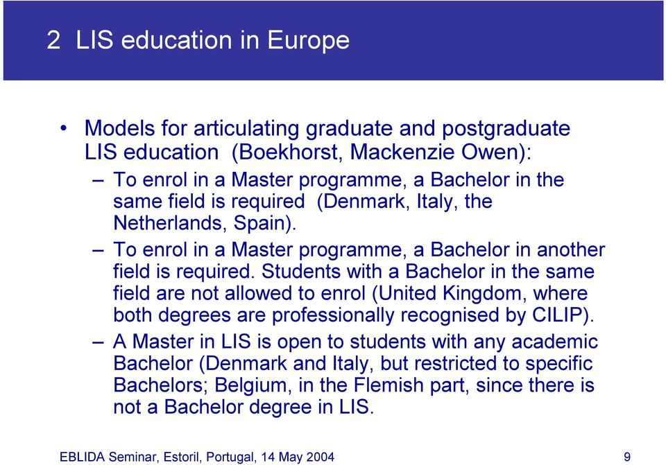 Students with a Bachelor in the same field are not allowed to enrol (United Kingdom, where both degrees are professionally recognised by CILIP).