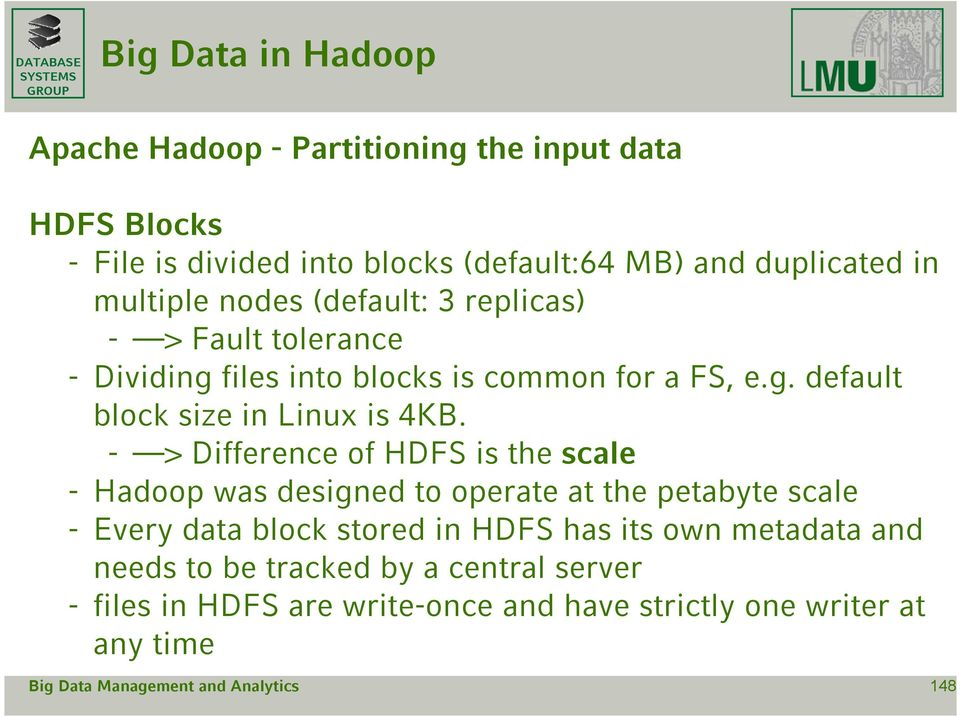 - > Difference of HDFS is the scale - Hadoop was designed to operate at the petabyte scale - Every data block stored in HDFS has its