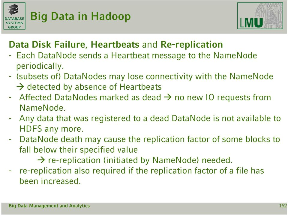 from NameNode. - Any data that was registered to a dead DataNode is not available to HDFS any more.