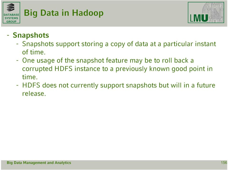 - One usage of the snapshot feature may be to roll back a corrupted HDFS