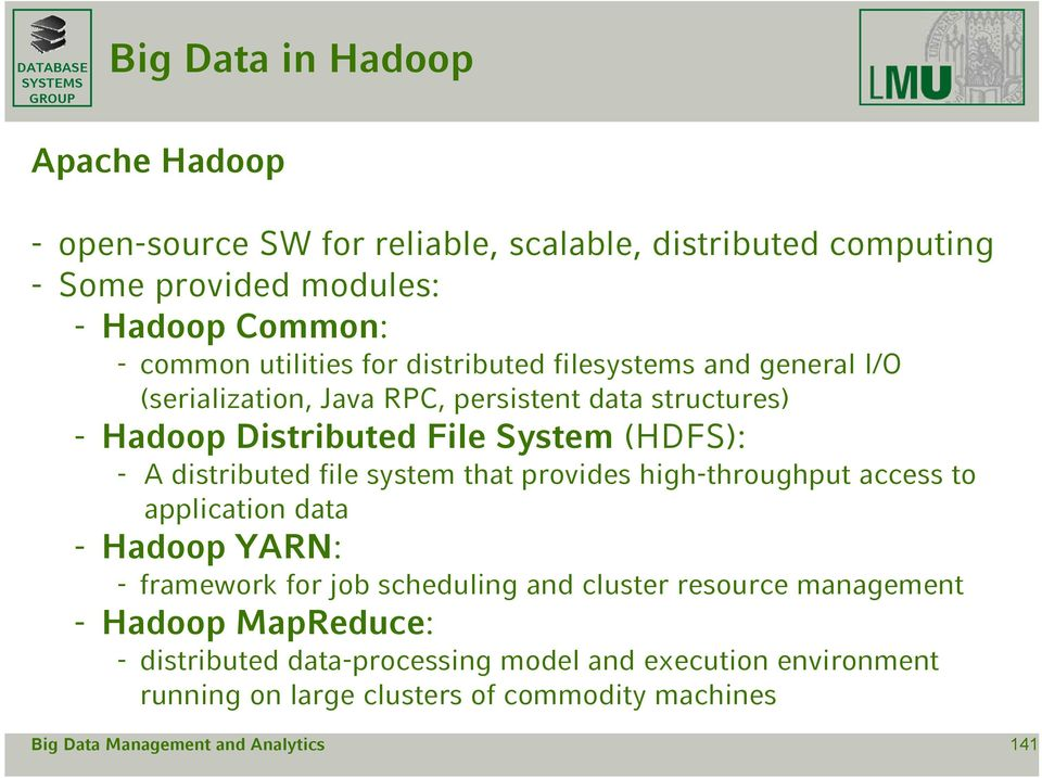 distributed file system that provides high-throughput access to application data - Hadoop YARN: - framework for job scheduling and cluster