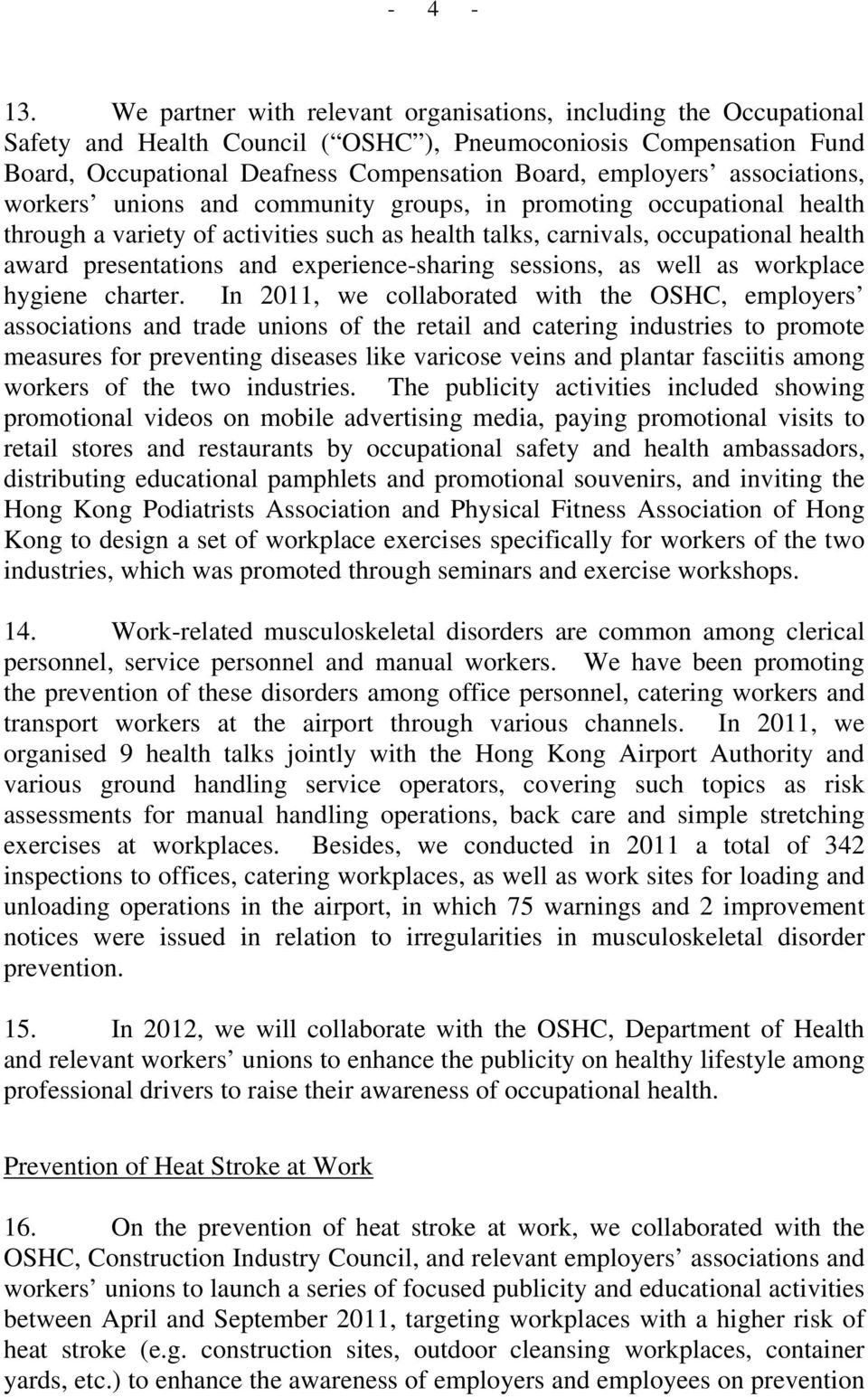 associations, workers unions and community groups, in promoting occupational health through a variety of activities such as health talks, carnivals, occupational health award presentations and