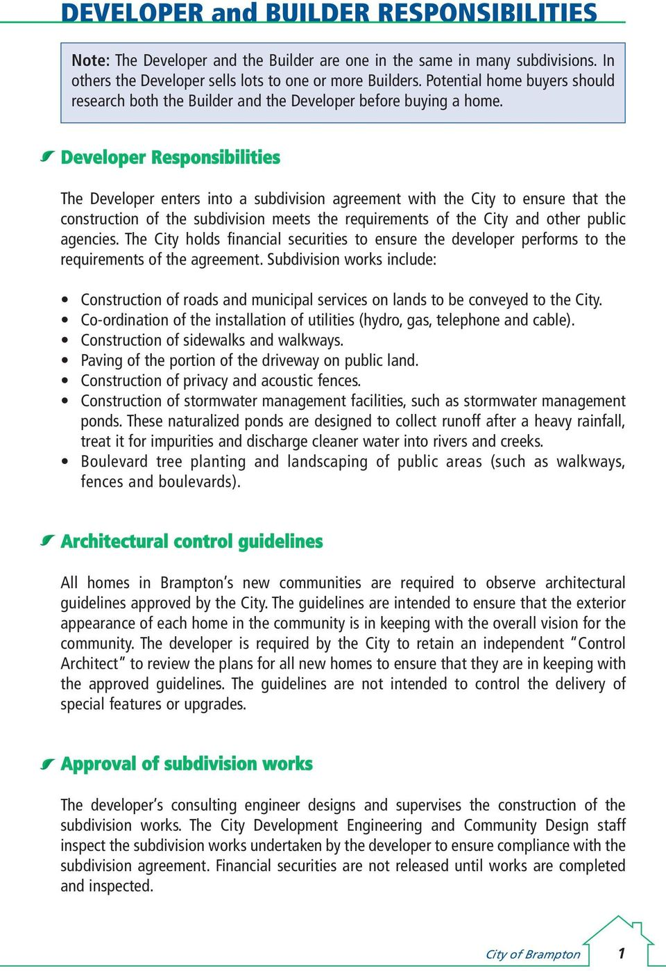 Developer Responsibilities The Developer enters into a subdivision agreement with the City to ensure that the construction of the subdivision meets the requirements of the City and other public