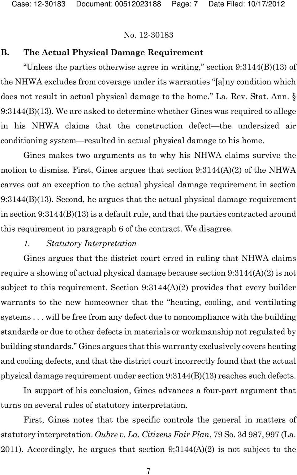result in actual physical damage to the home. La. Rev. Stat. Ann. 9:3144(B)(13).