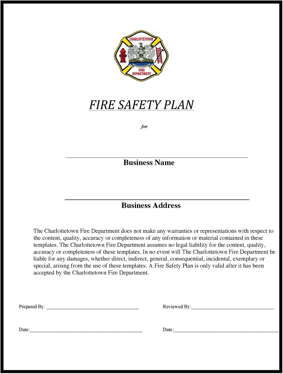 The Charlottetown Fire Department assumes no legal liability for the content, quality, accuracy or completeness of these templates.