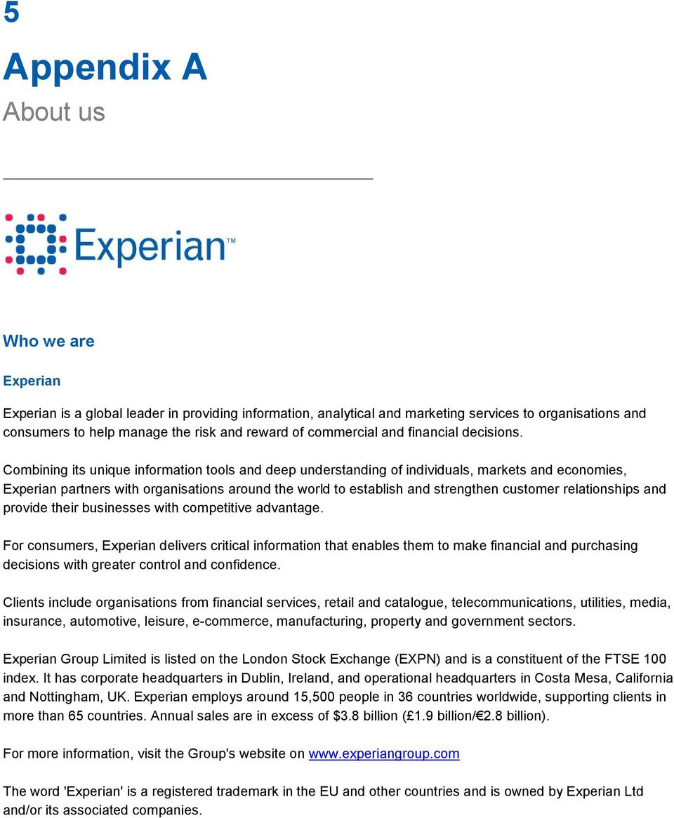 Combining its unique information tools and deep understanding of individuals, markets and economies, Experian partners with organisations around the world to establish and strengthen customer