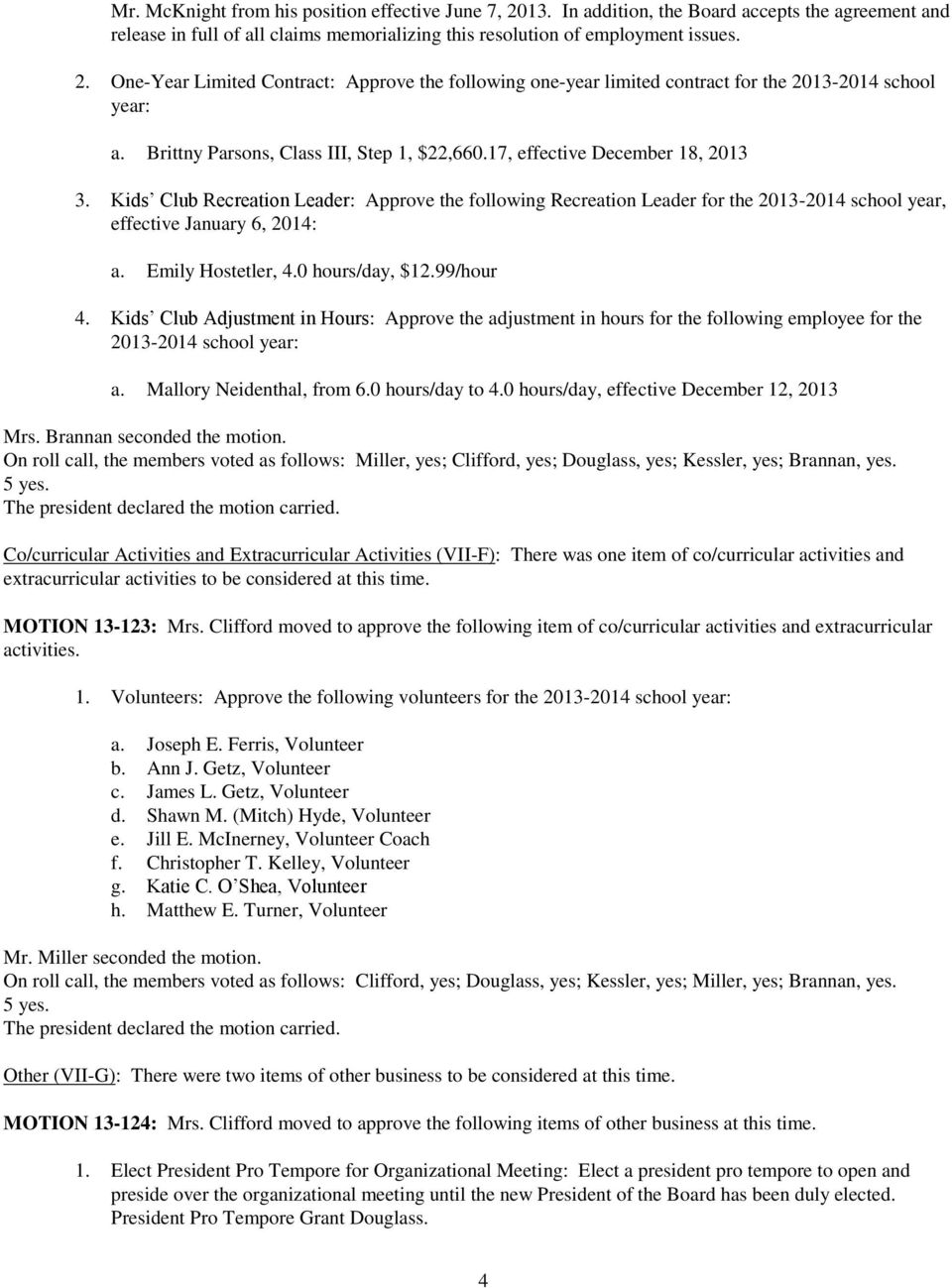 Kids Club Recreation Leader: Approve the following Recreation Leader for the 2013-2014 school year, effective January 6, 2014: a. Emily Hostetler, 4.0 hours/day, $12.99/hour 4.