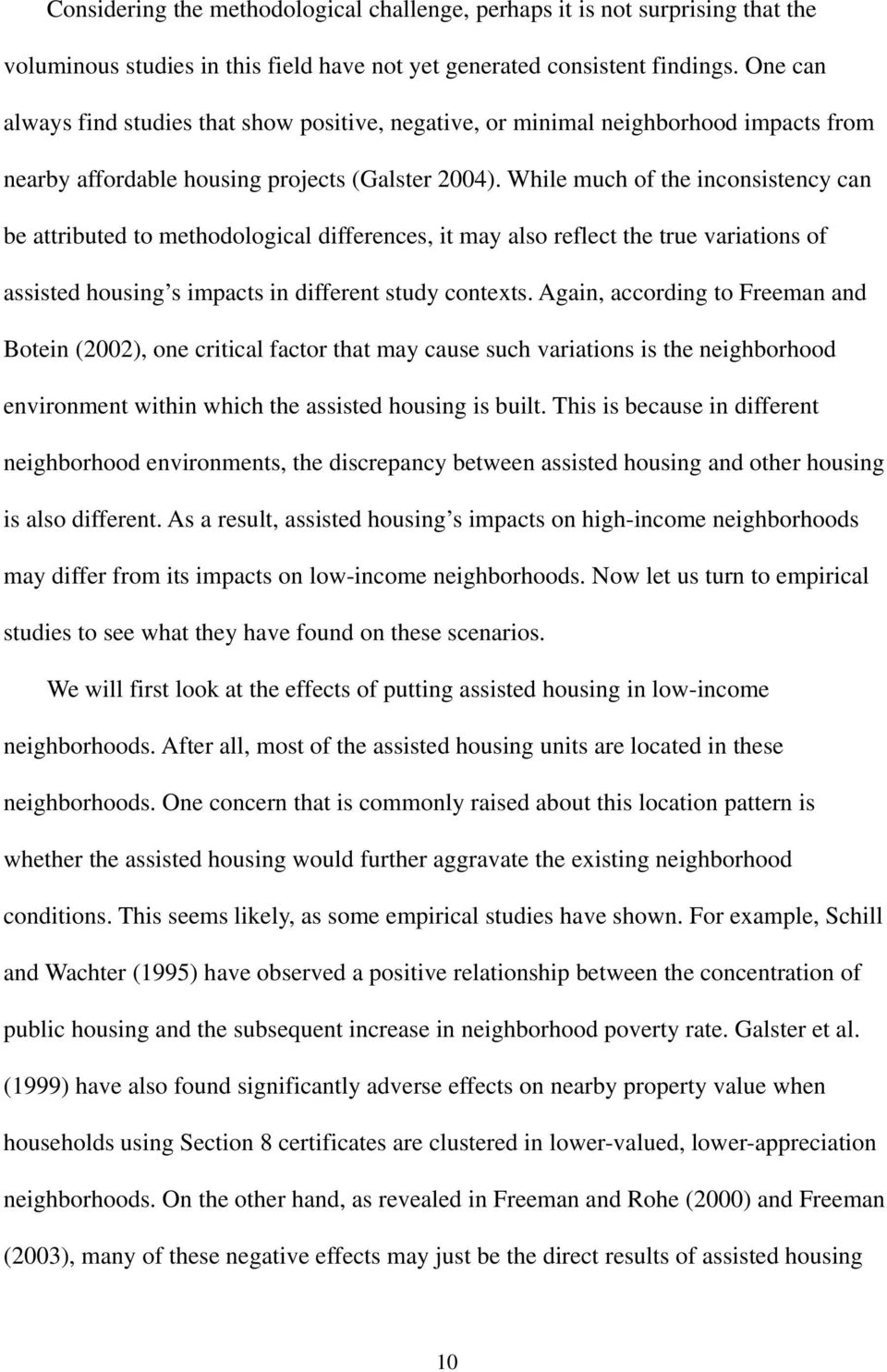 While much of the inconsistency can be attributed to methodological differences, it may also reflect the true variations of assisted housing s impacts in different study contexts.
