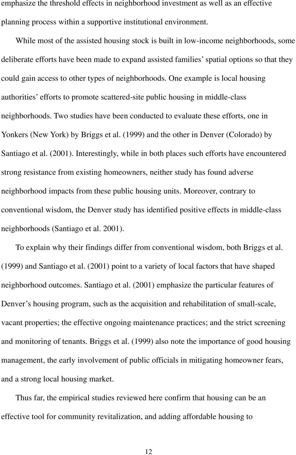 other types of neighborhoods. One example is local housing authorities efforts to promote scattered-site public housing in middle-class neighborhoods.