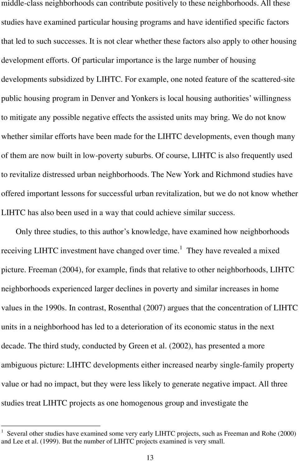 It is not clear whether these factors also apply to other housing development efforts. Of particular importance is the large number of housing developments subsidized by LIHTC.