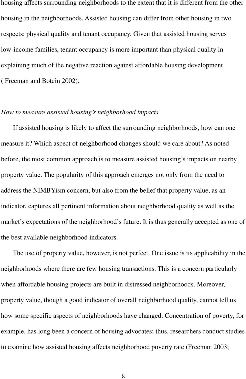 Given that assisted housing serves low-income families, tenant occupancy is more important than physical quality in explaining much of the negative reaction against affordable housing development (
